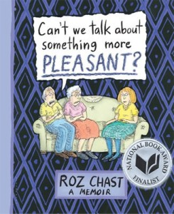 Book cover: Can't We Talk about Something More Pleasant? by Roz Chast