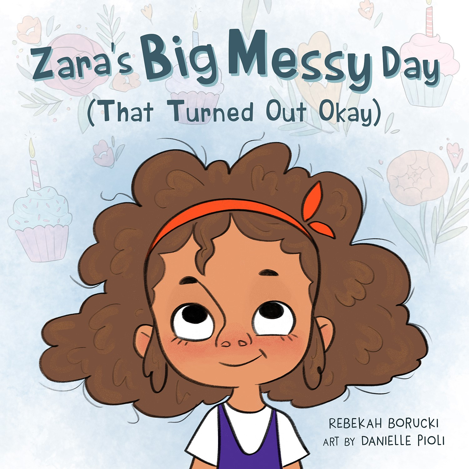 Zara's Big Messy Day (that Turned Out Okay)